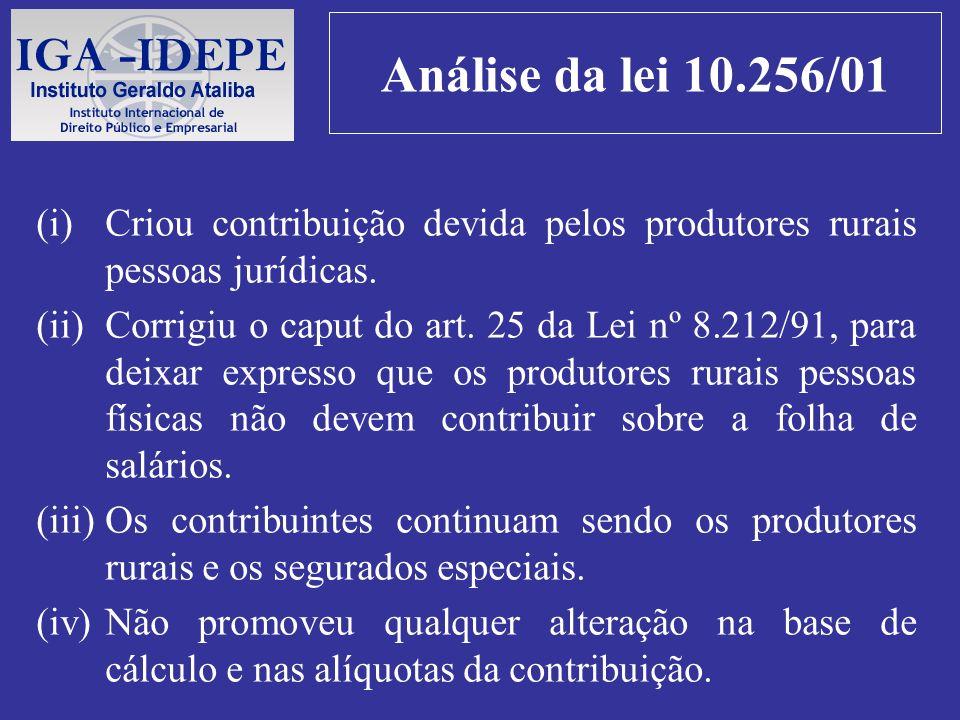 Análise da lei 10.256/01 (i)Criou contribuição devida pelos produtores rurais pessoas jurídicas. (ii)Corrigiu o caput do art. 25 da Lei nº 8.212/91, p