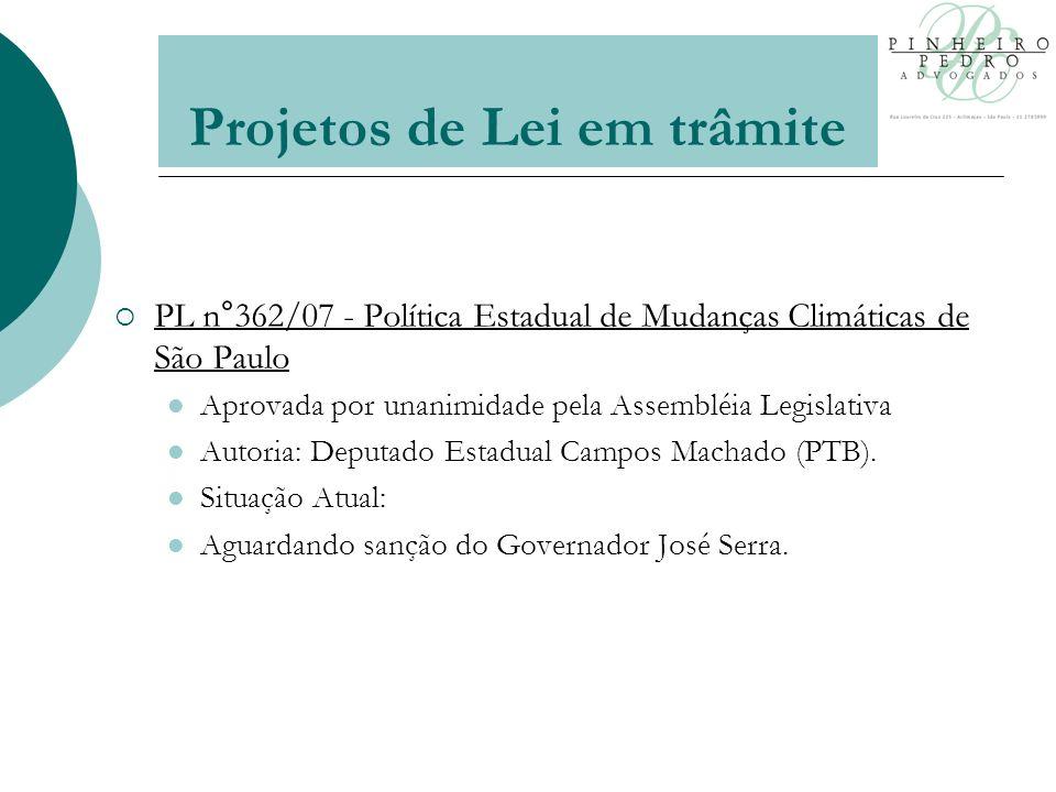 PL n°362/07 - Política Estadual de Mudanças Climáticas de São Paulo Aprovada por unanimidade pela Assembléia Legislativa Autoria: Deputado Estadual Campos Machado (PTB).