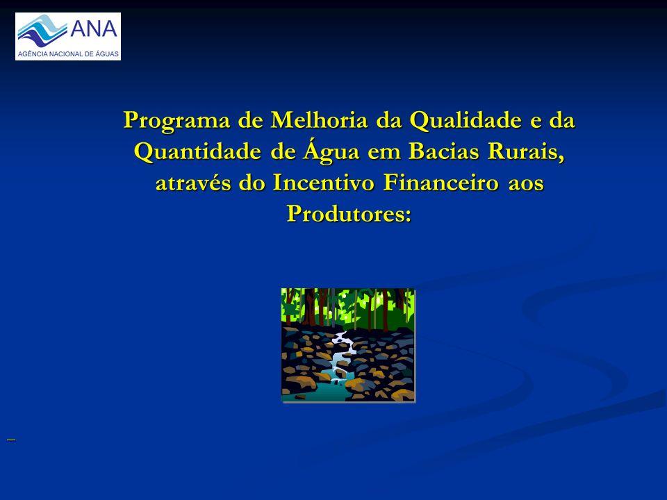 Programa de Melhoria da Qualidade e da Quantidade de Água em Bacias Rurais, através do Incentivo Financeiro aos Produtores: Programa de Melhoria da Qualidade e da Quantidade de Água em Bacias Rurais, através do Incentivo Financeiro aos Produtores: