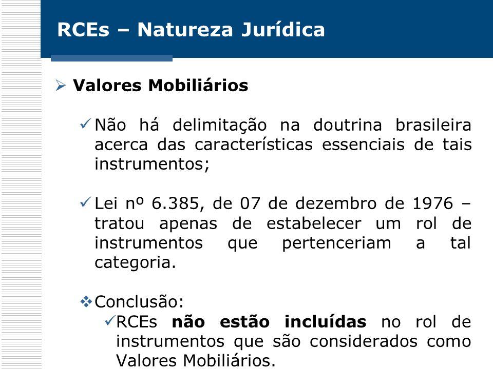 RCEs – Natureza Jurídica Valores Mobiliários Não há delimitação na doutrina brasileira acerca das características essenciais de tais instrumentos; Lei