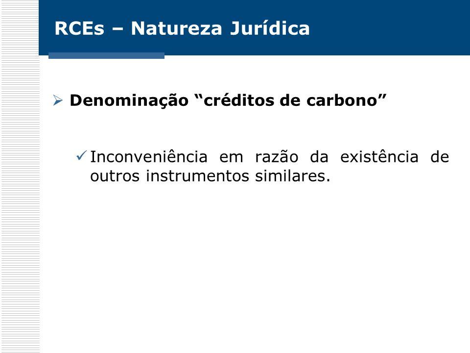 RCEs – Natureza Jurídica Denominação créditos de carbono Inconveniência em razão da existência de outros instrumentos similares.
