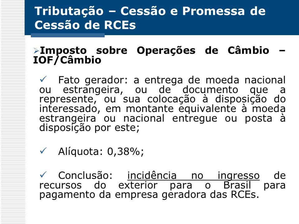 Tributação – Cessão e Promessa de Cessão de RCEs Imposto sobre Operações de Câmbio – IOF/Câmbio Fato gerador: a entrega de moeda nacional ou estrangei