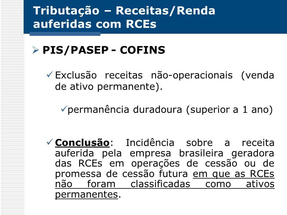 Tributação – Receitas/Renda auferidas com RCEs PIS/PASEP - COFINS Exclusão receitas não-operacionais (venda de ativo permanente). permanência duradour