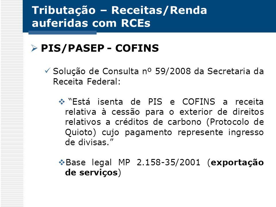 Tributação – Receitas/Renda auferidas com RCEs PIS/PASEP - COFINS Solução de Consulta nº 59/2008 da Secretaria da Receita Federal: Está isenta de PIS