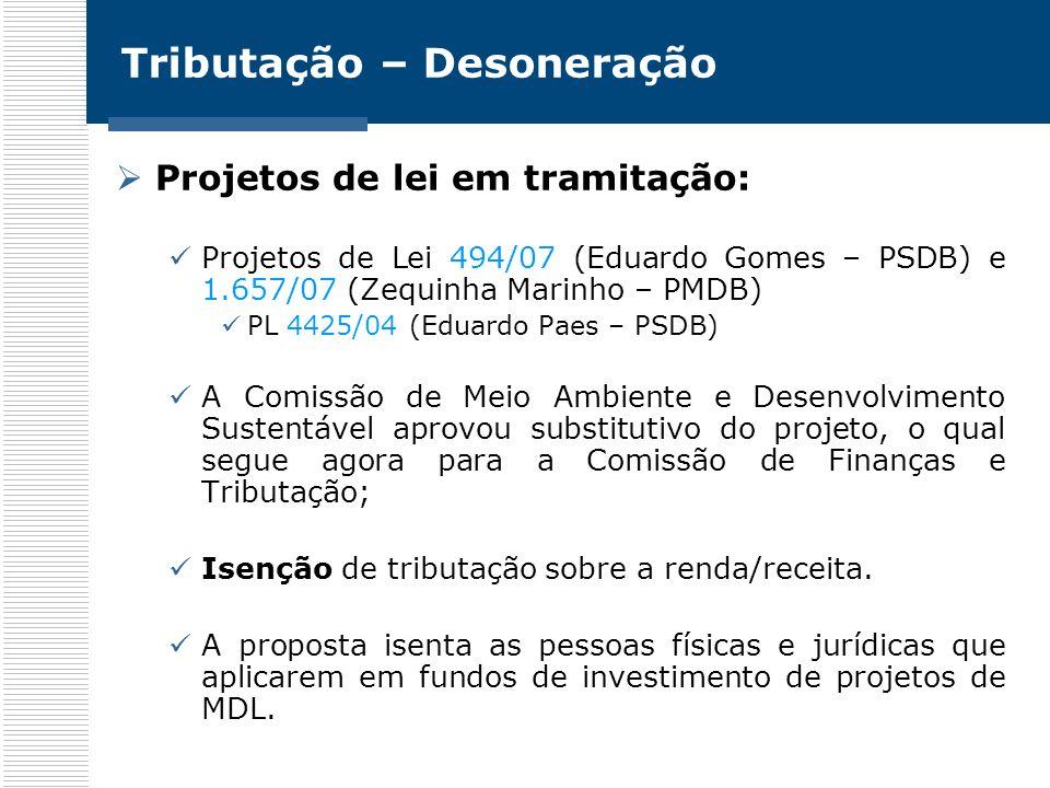 Tributação – Desoneração Projetos de lei em tramitação: Projetos de Lei 494/07 (Eduardo Gomes – PSDB) e 1.657/07 (Zequinha Marinho – PMDB) PL 4425/04