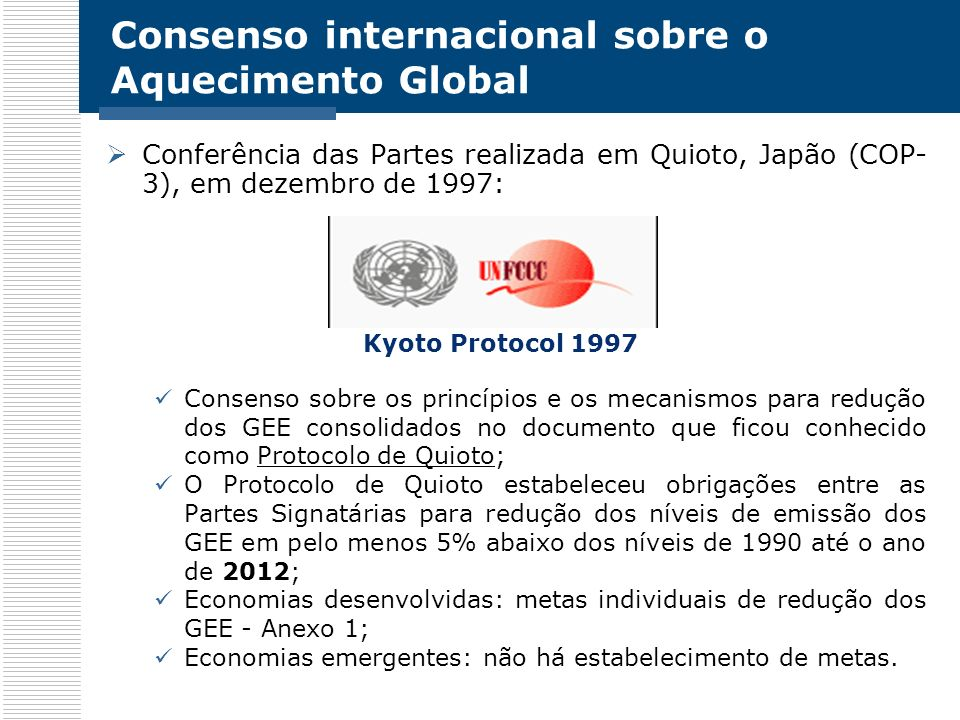 Políticas sobre o Aquecimento Global - Protocolo de Quioto Estabelecimento de metas de redução de emissão de gases efeito estufa (GEE) para países signatários – Países do Anexo I ao Protocolo de Quioto.