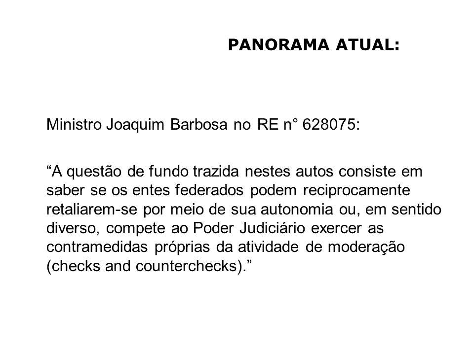 PANORAMA ATUAL: Ministro Joaquim Barbosa no RE n° 628075: A questão de fundo trazida nestes autos consiste em saber se os entes federados podem recipr
