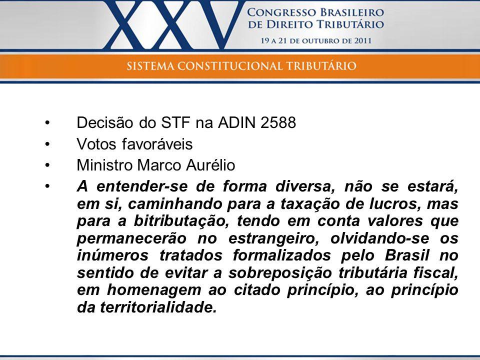 Decisão do STF na ADIN 2588 Votos favoráveis Ministro Marco Aurélio A entender-se de forma diversa, não se estará, em si, caminhando para a taxação de