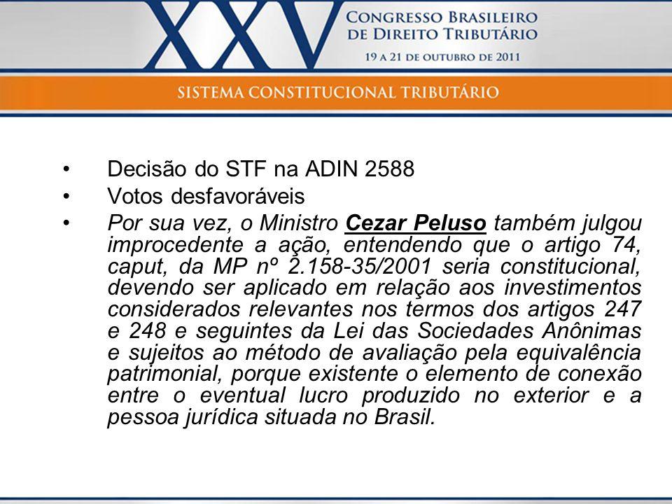 Decisão do STF na ADIN 2588 Votos desfavoráveis Por sua vez, o Ministro Cezar Peluso também julgou improcedente a ação, entendendo que o artigo 74, ca