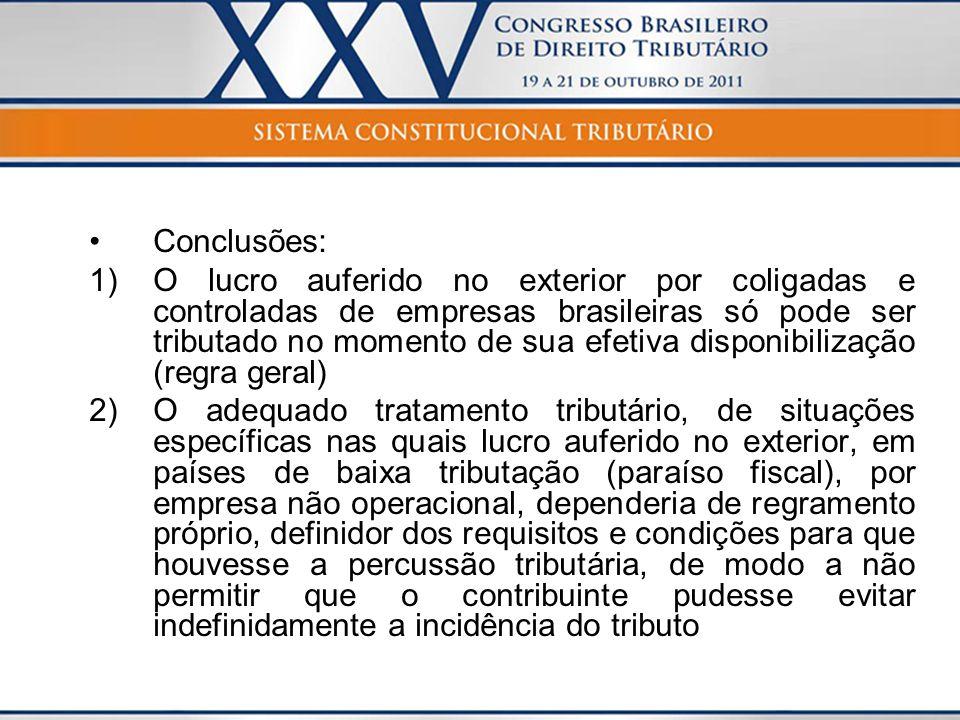 Conclusões: 1)O lucro auferido no exterior por coligadas e controladas de empresas brasileiras só pode ser tributado no momento de sua efetiva disponi