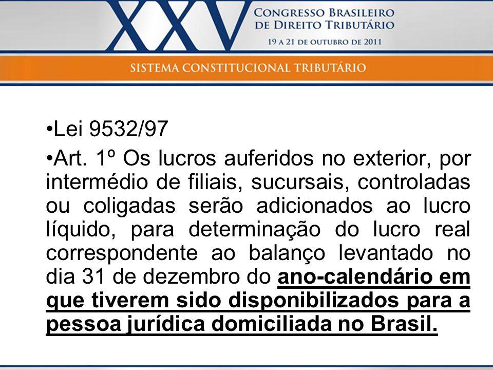 Lei 9532/97 Art. 1º Os lucros auferidos no exterior, por intermédio de filiais, sucursais, controladas ou coligadas serão adicionados ao lucro líquido