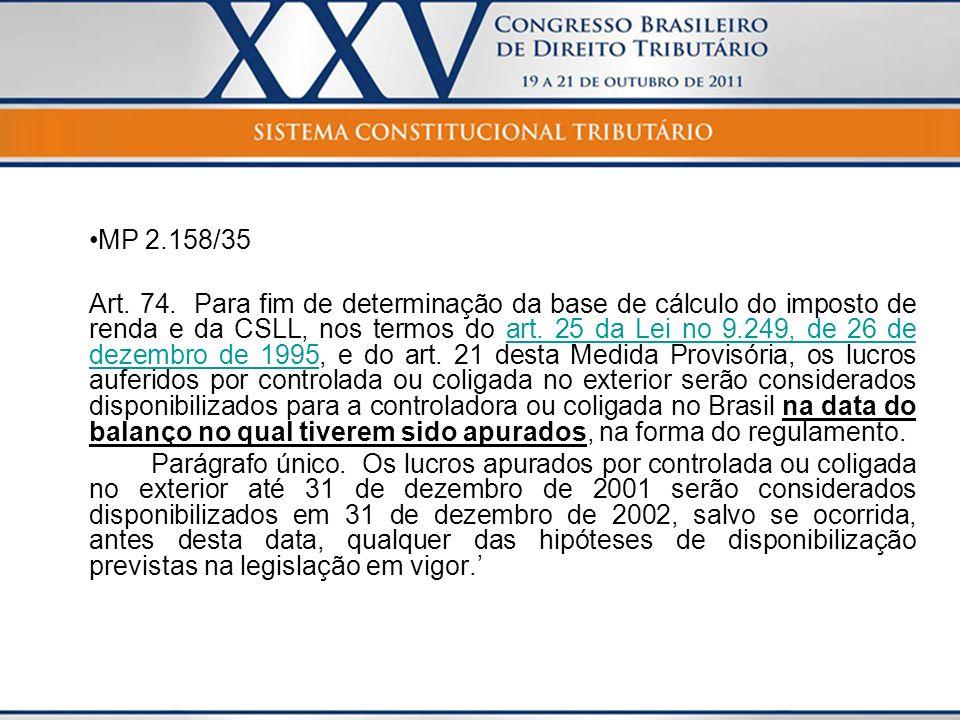 MP 2.158/35 Art. 74. Para fim de determinação da base de cálculo do imposto de renda e da CSLL, nos termos do art. 25 da Lei no 9.249, de 26 de dezemb