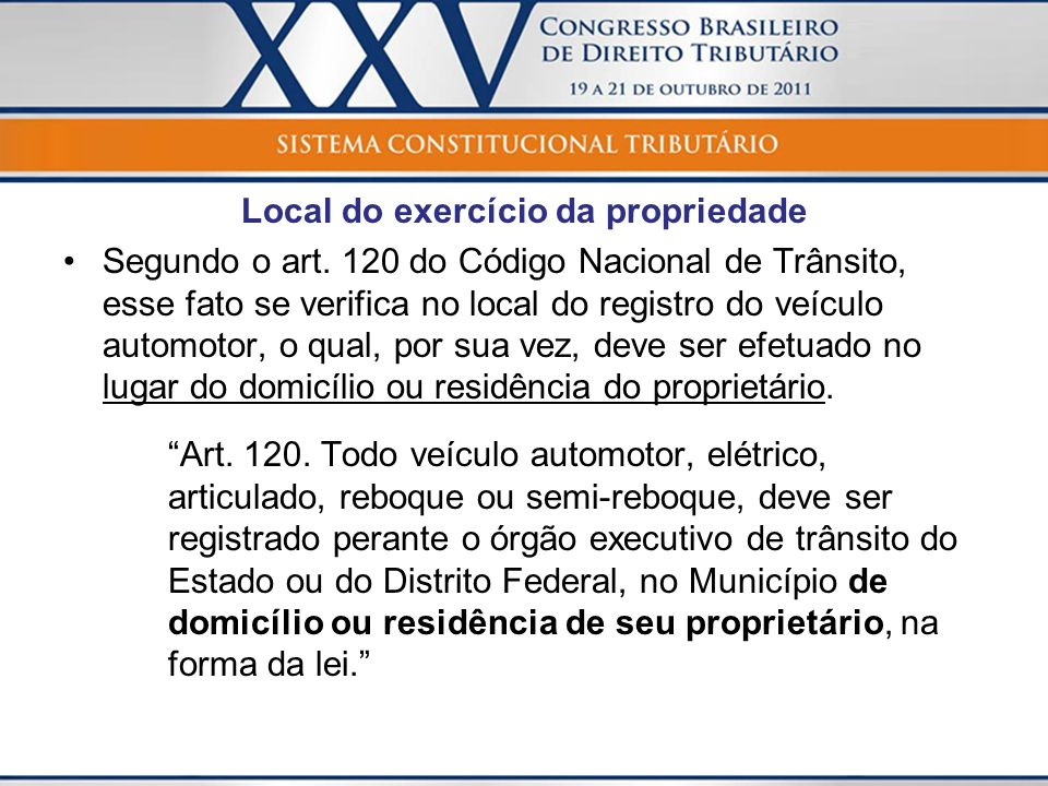 Local do exercício da propriedade Segundo o art. 120 do Código Nacional de Trânsito, esse fato se verifica no local do registro do veículo automotor,