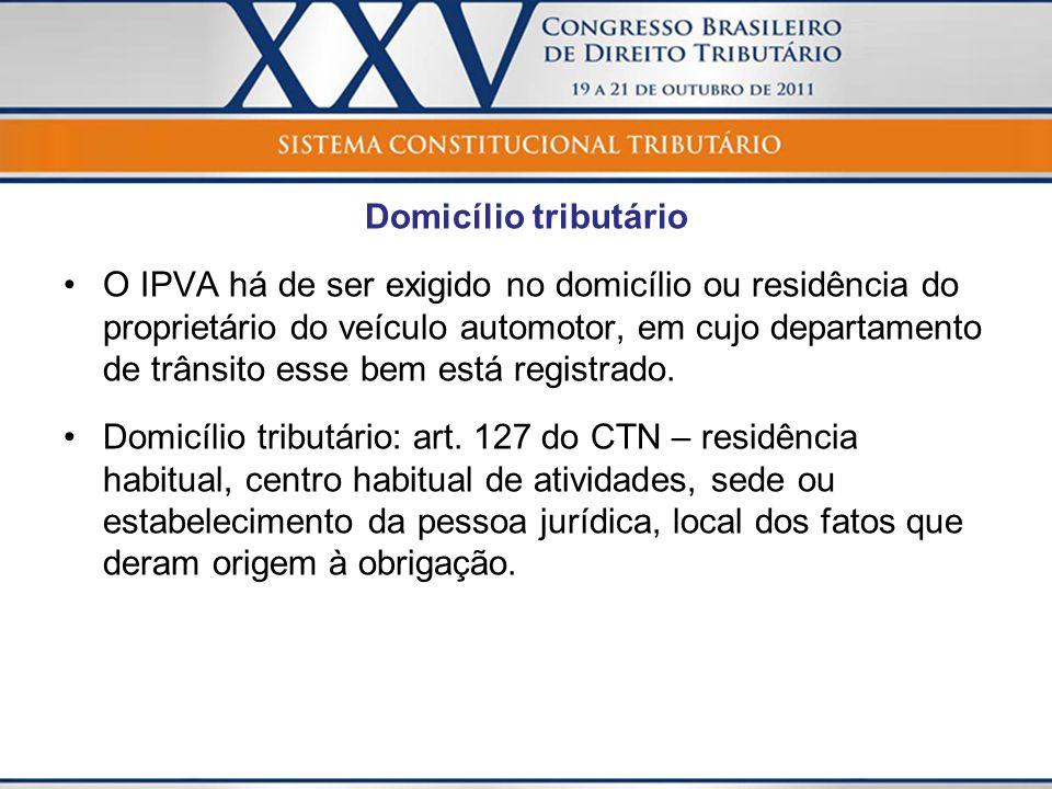 Domicílio tributário O IPVA há de ser exigido no domicílio ou residência do proprietário do veículo automotor, em cujo departamento de trânsito esse b