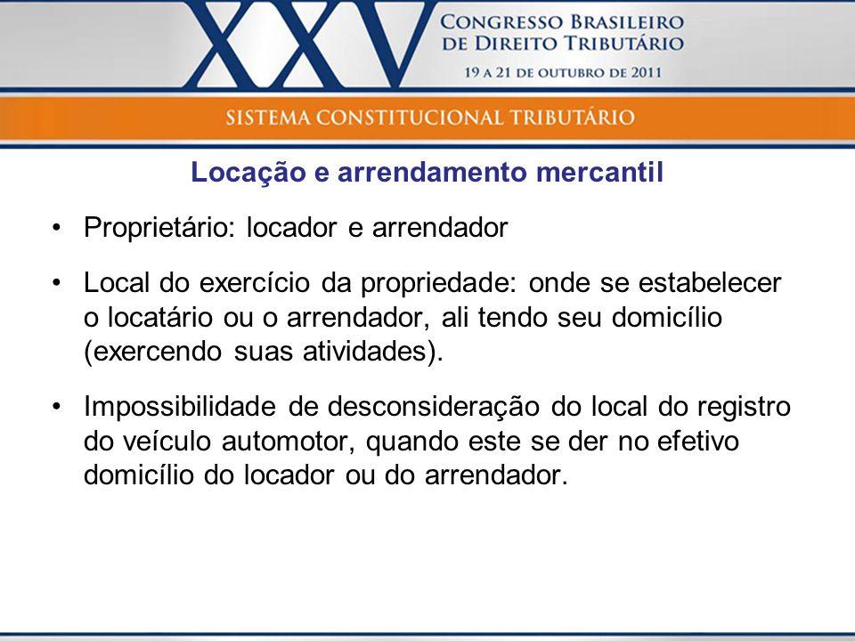 Locação e arrendamento mercantil Proprietário: locador e arrendador Local do exercício da propriedade: onde se estabelecer o locatário ou o arrendador