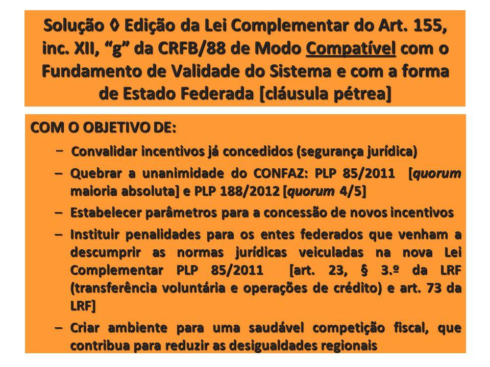 Solução Edição da Lei Complementar do Art. 155, inc. XII, g da CRFB/88 de Modo Compatível com o Fundamento de Validade do Sistema e com a forma de Est