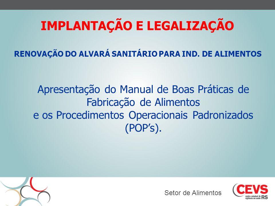 IMPLANTAÇÃO E LEGALIZAÇÃO RENOVAÇÃO DO ALVARÁ SANITÁRIO PARA IND. DE ALIMENTOS Setor de Alimentos Apresentação do Manual de Boas Práticas de Fabricaçã