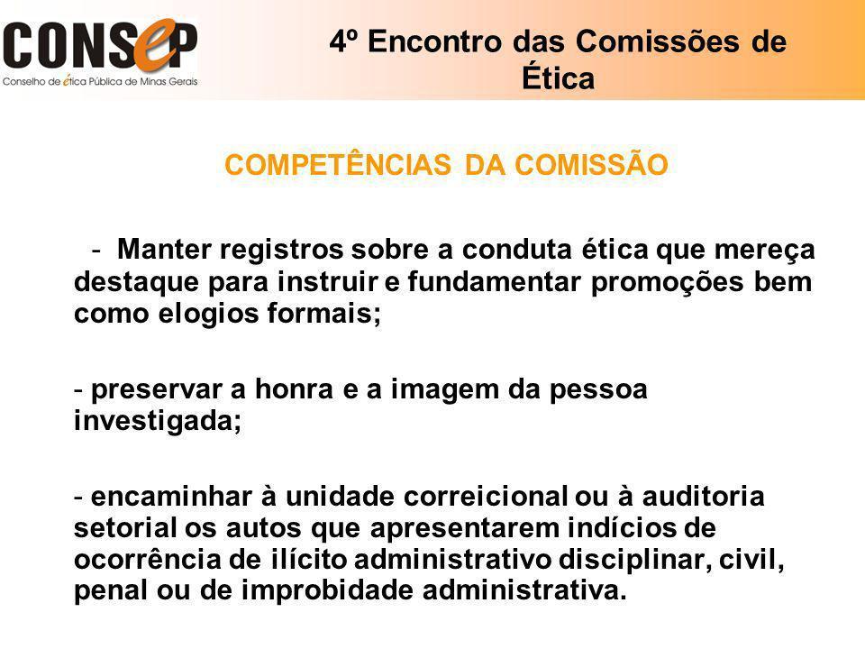 4º Encontro das Comissões de Ética COMPETÊNCIAS DA COMISSÃO - Manter registros sobre a conduta ética que mereça destaque para instruir e fundamentar p