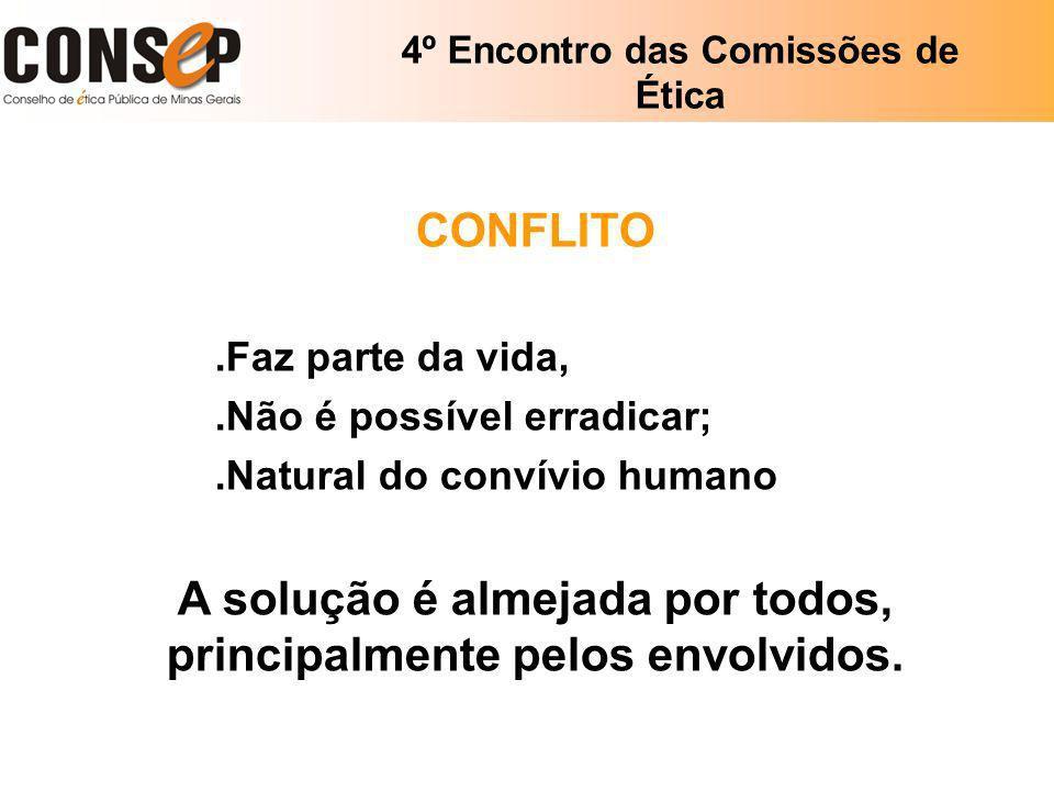 4º Encontro das Comissões de Ética CONFLITO.Faz parte da vida,.Não é possível erradicar;.Natural do convívio humano A solução é almejada por todos, pr