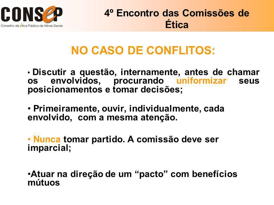 4º Encontro das Comissões de Ética NO CASO DE CONFLITOS: Discutir a questão, internamente, antes de chamar os envolvidos, procurando uniformizar seus