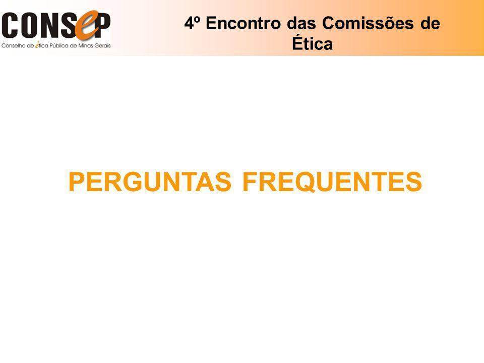 4º Encontro das Comissões de Ética PERGUNTAS FREQUENTES