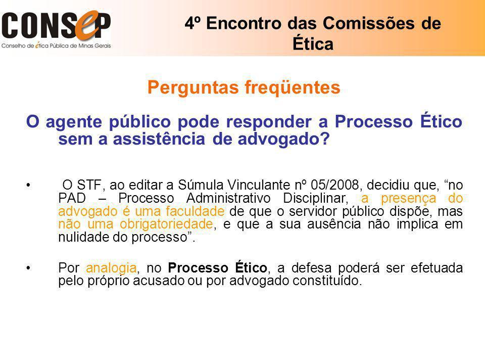 4º Encontro das Comissões de Ética Perguntas freqüentes O agente público pode responder a Processo Ético sem a assistência de advogado? O STF, ao edit