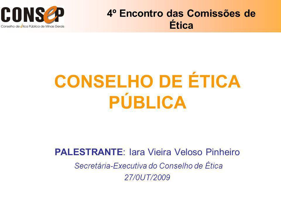 4º Encontro das Comissões de Ética CONSELHO DE ÉTICA PÚBLICA PALESTRANTE: Iara Vieira Veloso Pinheiro Secretária-Executiva do Conselho de Ética 27/0UT