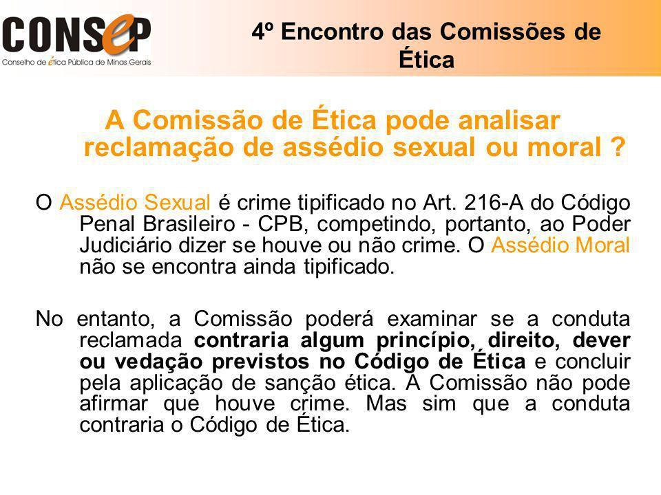 4º Encontro das Comissões de Ética A Comissão de Ética pode analisar reclamação de assédio sexual ou moral ? O Assédio Sexual é crime tipificado no Ar