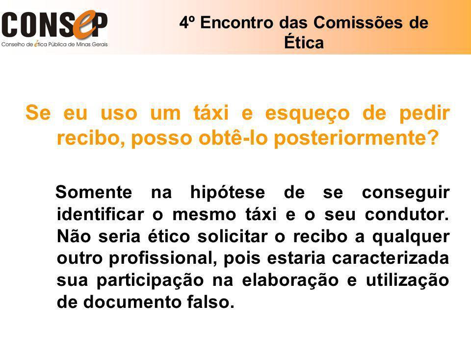 4º Encontro das Comissões de Ética Se eu uso um táxi e esqueço de pedir recibo, posso obtê-lo posteriormente? Somente na hipótese de se conseguir iden