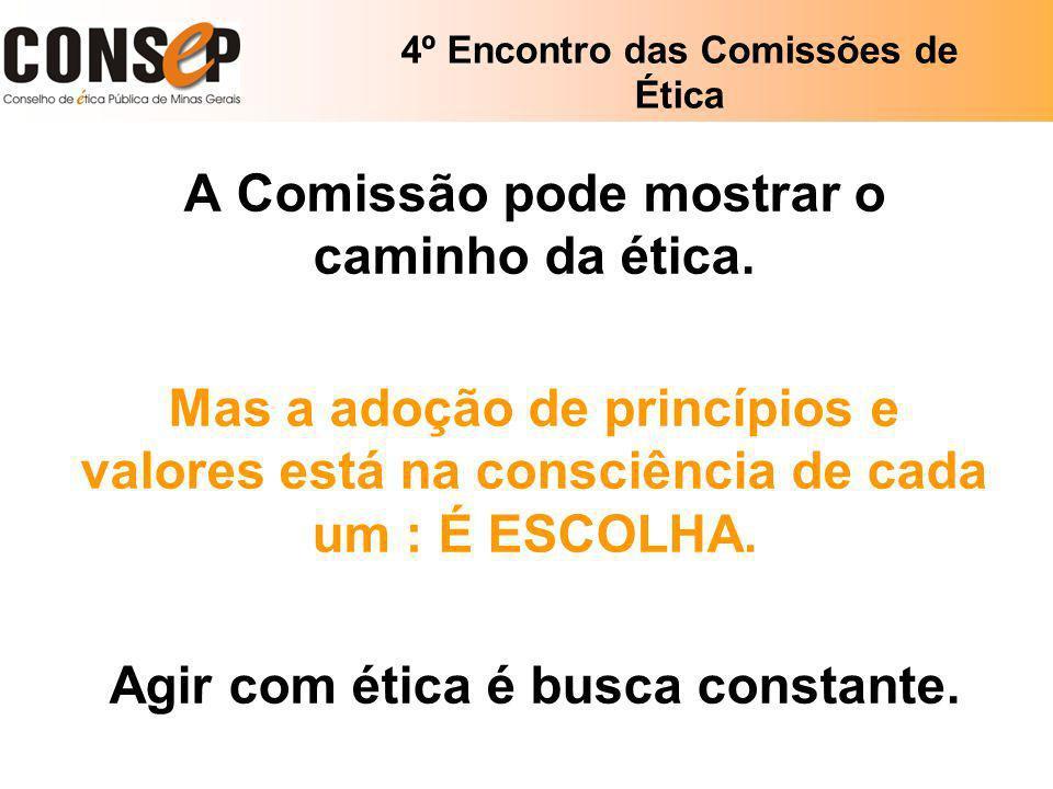4º Encontro das Comissões de Ética A Comissão pode mostrar o caminho da ética. Mas a adoção de princípios e valores está na consciência de cada um : É