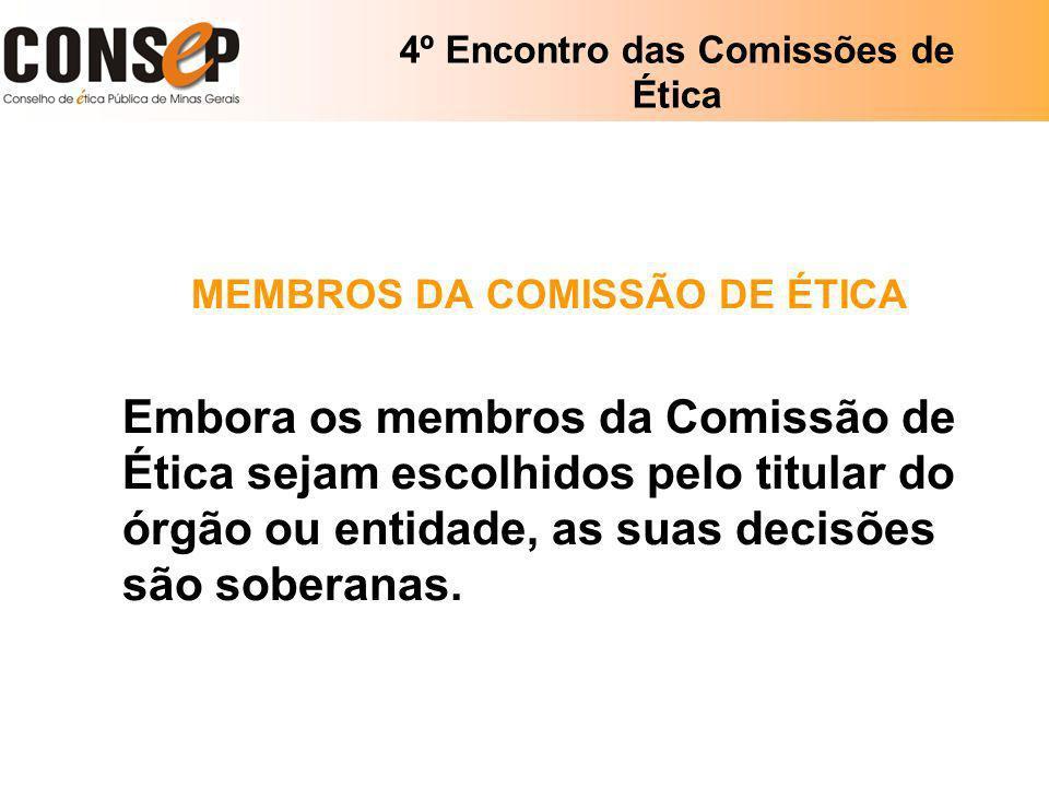 4º Encontro das Comissões de Ética MEMBROS DA COMISSÃO DE ÉTICA Embora os membros da Comissão de Ética sejam escolhidos pelo titular do órgão ou entid