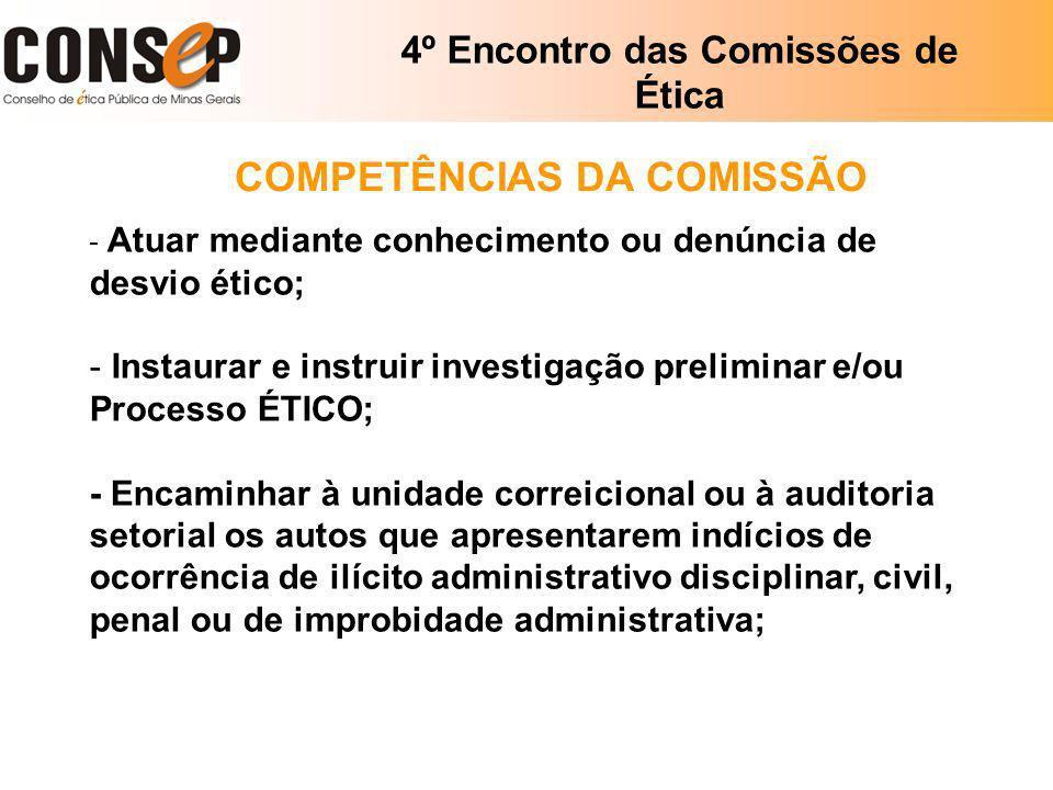 4º Encontro das Comissões de Ética COMPETÊNCIAS DA COMISSÃO - Atuar mediante conhecimento ou denúncia de desvio ético; - Instaurar e instruir investig