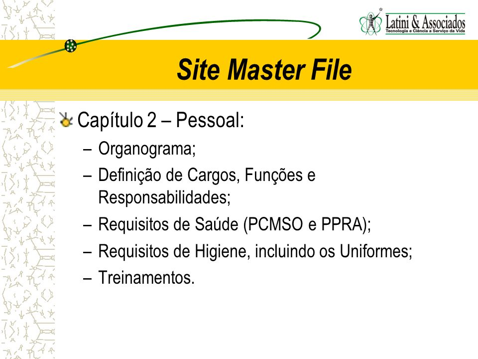 Site Master File Capítulo 2 – Pessoal: –Organograma; –Definição de Cargos, Funções e Responsabilidades; –Requisitos de Saúde (PCMSO e PPRA); –Requisit