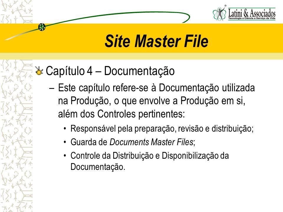Site Master File Capítulo 4 – Documentação –Este capítulo refere-se à Documentação utilizada na Produção, o que envolve a Produção em si, além dos Con