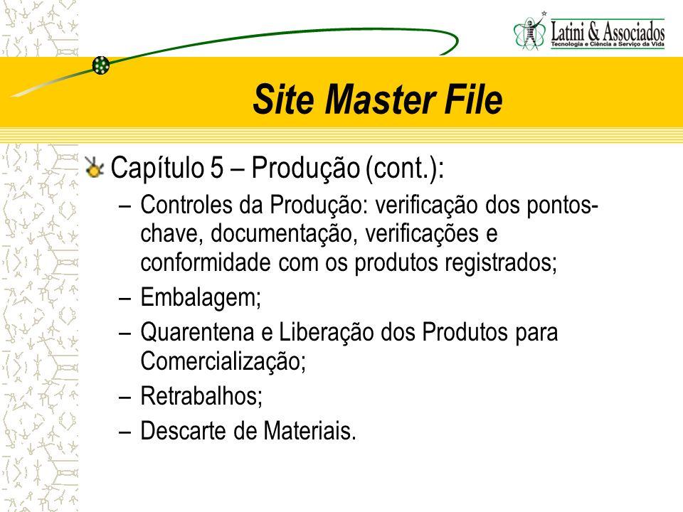 Site Master File Capítulo 5 – Produção (cont.): –Controles da Produção: verificação dos pontos- chave, documentação, verificações e conformidade com o
