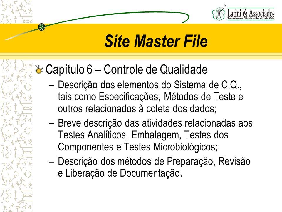 Site Master File Capítulo 6 – Controle de Qualidade –Descrição dos elementos do Sistema de C.Q., tais como Especificações, Métodos de Teste e outros r