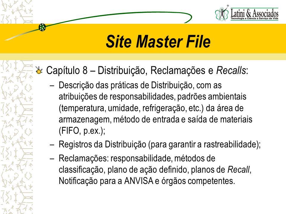 Site Master File Capítulo 8 – Distribuição, Reclamações e Recalls : –Descrição das práticas de Distribuição, com as atribuições de responsabilidades,