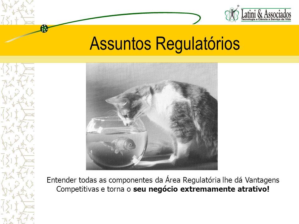 Assuntos Regulatórios Entender todas as componentes da Área Regulatória lhe dá Vantagens Competitivas e torna o seu negócio extremamente atrativo!
