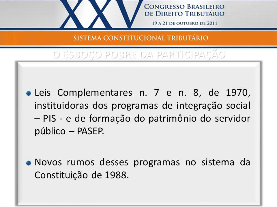 Leis Complementares n. 7 e n. 8, de 1970, instituidoras dos programas de integração social – PIS - e de formação do patrimônio do servidor público – P