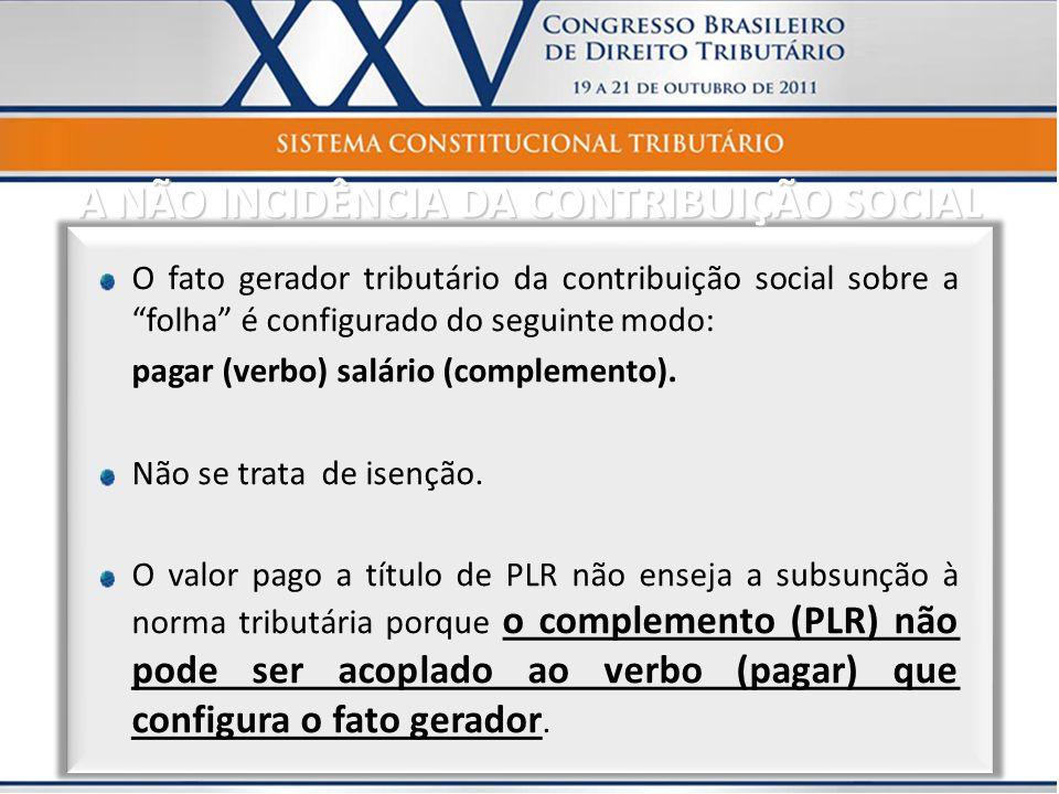 O fato gerador tributário da contribuição social sobre a folha é configurado do seguinte modo: pagar (verbo) salário (complemento). Não se trata de is