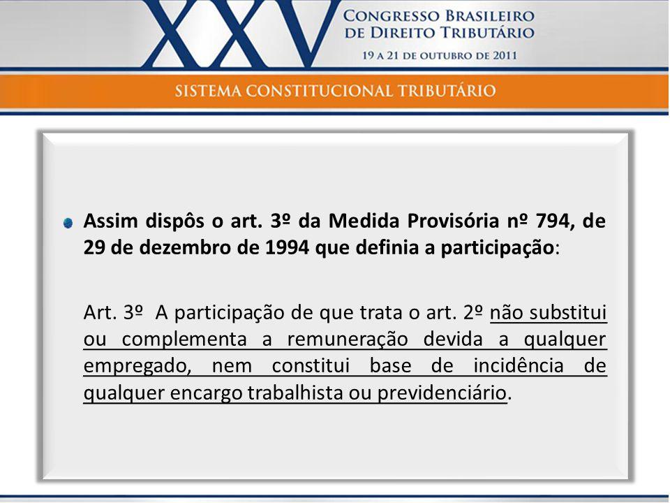 Assim dispôs o art. 3º da Medida Provisória nº 794, de 29 de dezembro de 1994 que definia a participação: Art. 3º A participação de que trata o art. 2
