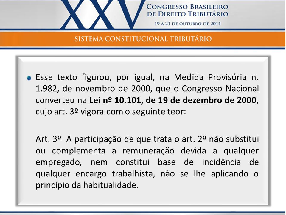 Esse texto figurou, por igual, na Medida Provisória n. 1.982, de novembro de 2000, que o Congresso Nacional converteu na Lei nº 10.101, de 19 de dezem