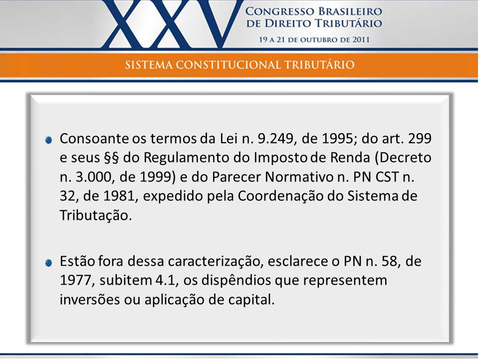 Consoante os termos da Lei n. 9.249, de 1995; do art. 299 e seus §§ do Regulamento do Imposto de Renda (Decreto n. 3.000, de 1999) e do Parecer Normat