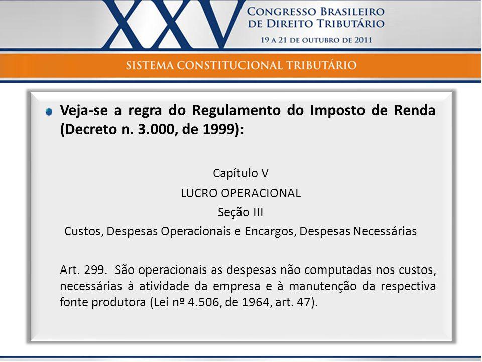 Veja-se a regra do Regulamento do Imposto de Renda (Decreto n. 3.000, de 1999): Capítulo V LUCRO OPERACIONAL Seção III Custos, Despesas Operacionais e