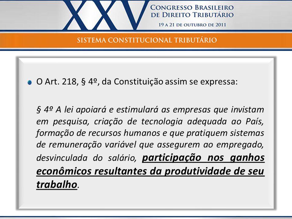 O Art. 218, § 4º, da Constituição assim se expressa: § 4º A lei apoiará e estimulará as empresas que invistam em pesquisa, criação de tecnologia adequ