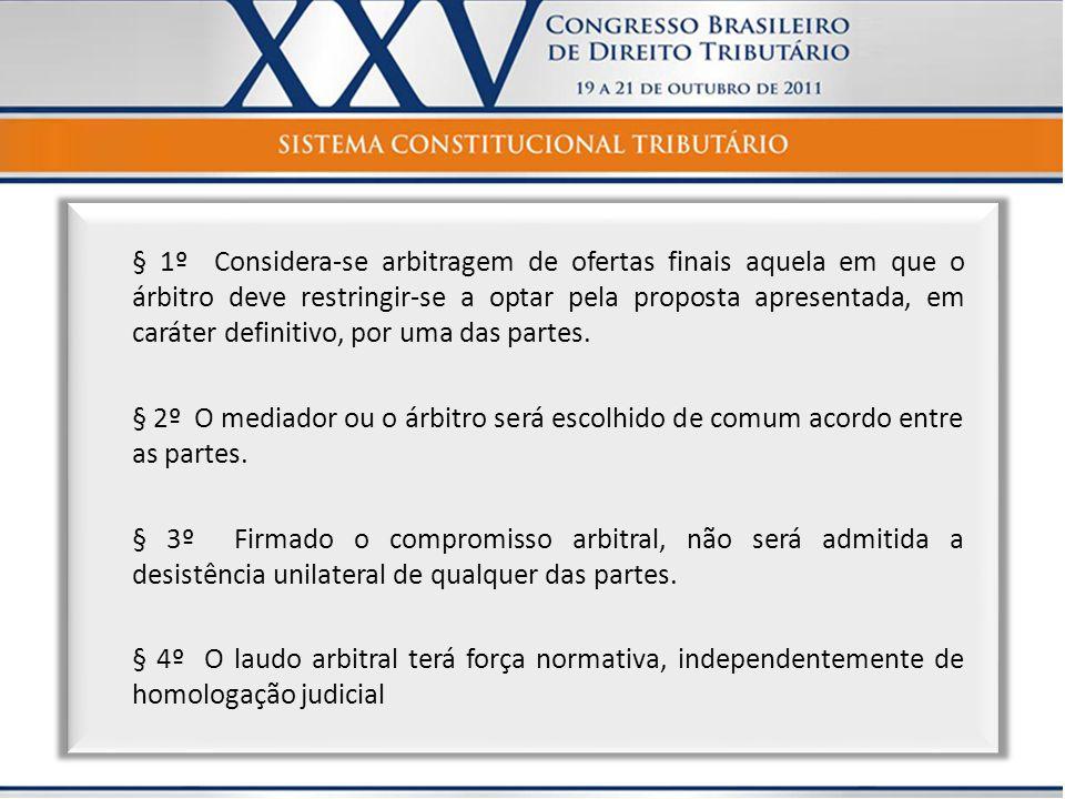 § 1º Considera-se arbitragem de ofertas finais aquela em que o árbitro deve restringir-se a optar pela proposta apresentada, em caráter definitivo, po