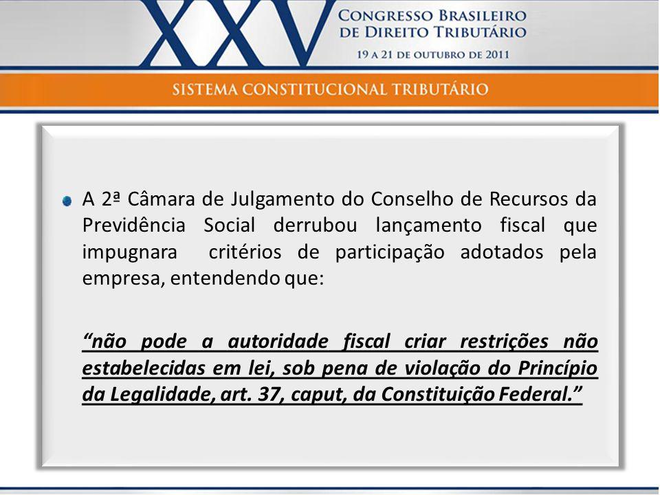 A 2ª Câmara de Julgamento do Conselho de Recursos da Previdência Social derrubou lançamento fiscal que impugnara critérios de participação adotados pe