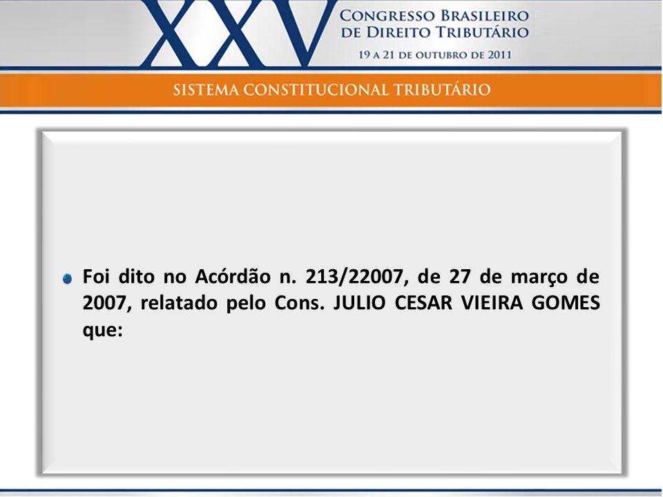 Foi dito no Acórdão n. 213/22007, de 27 de março de 2007, relatado pelo Cons. JULIO CESAR VIEIRA GOMES que: