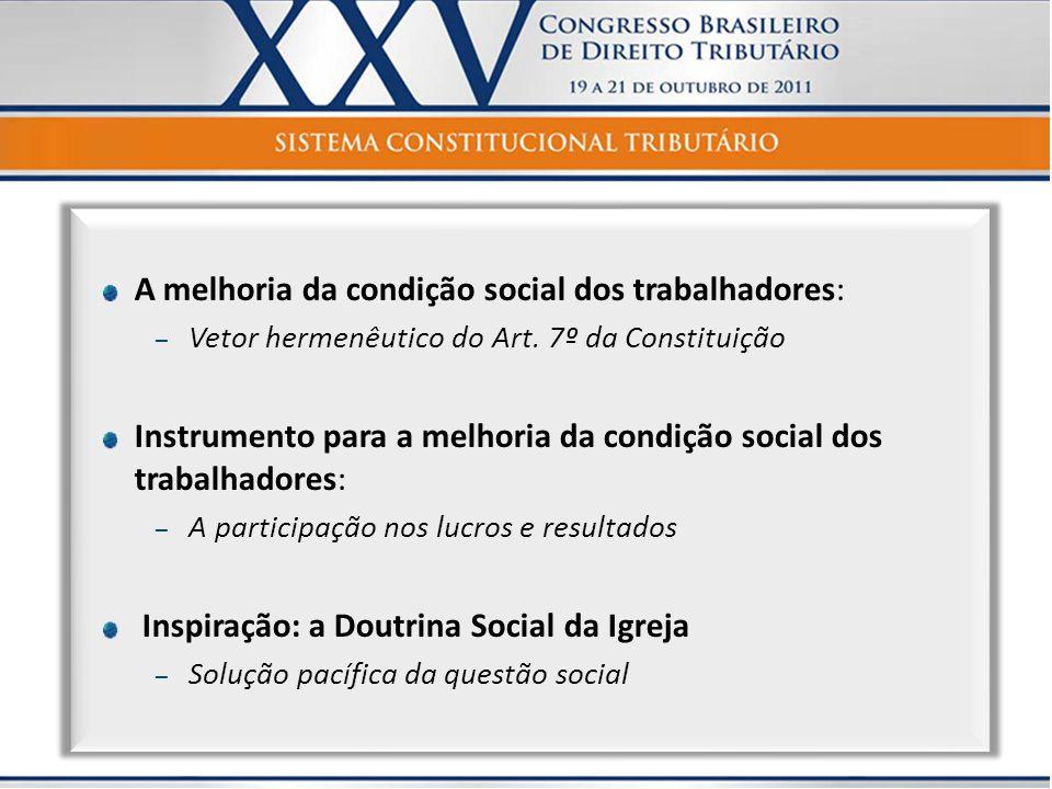 A melhoria da condição social dos trabalhadores: – Vetor hermenêutico do Art. 7º da Constituição Instrumento para a melhoria da condição social dos tr