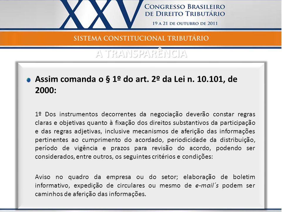 Assim comanda o § 1º do art. 2º da Lei n. 10.101, de 2000: 1º Dos instrumentos decorrentes da negociação deverão constar regras claras e objetivas qua